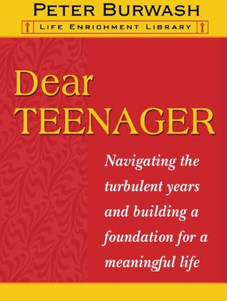 Dear Teenager by Peter Burwash