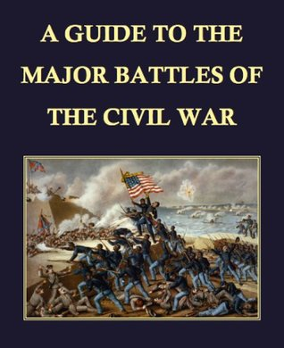 A Guide to the Major Battles of the Civil War