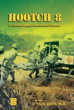 Hootch 8: A Combat Surgeon Remembers Vietnam
