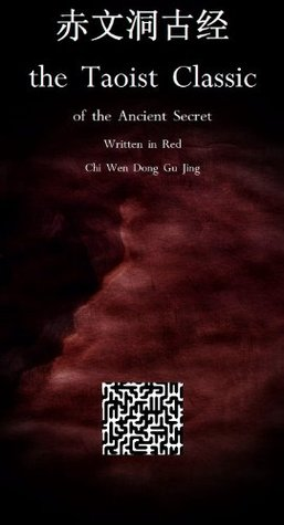 The Taoist Classic of the Ancient Secret Written in Red: The Chi Wen Dong Gu Jing [Translated]