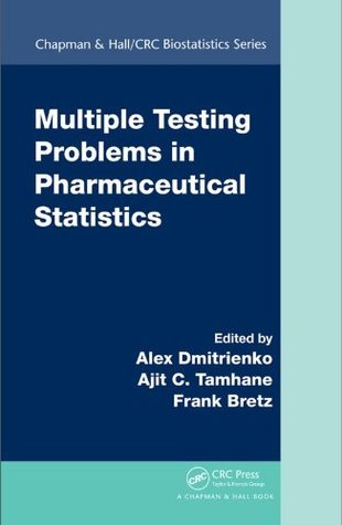 Multiple Testing Problems in Pharmaceutical Statistics (Chapman & Hall/CRC Biostatistics Series)
