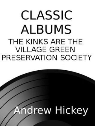 Classic Albums: The Kinks Are The Village Green Preservation Society