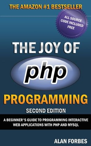 The Joy of PHP A Beginner's Guide to Programming Interactive