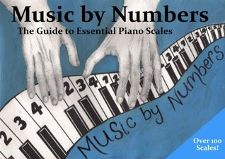 Music by Numbers: The Guide to Essential Piano Scales