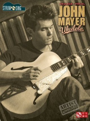 John Mayer - Ukulele Songbook: Strum & Sing Series