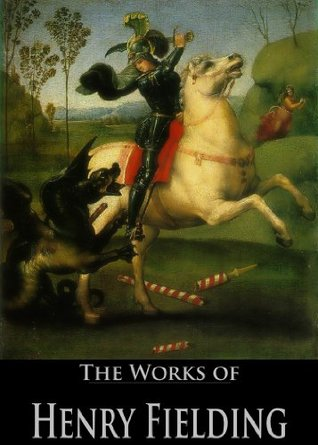 The Works of Henry Fielding: Amelia, Don Quixote in England, Journal of a Voyage to Lisbon, The History of Tom Jones, The Coffee-House Politician (10 Books With Active Table of Contents)