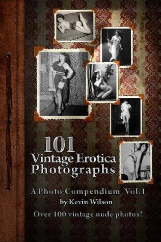 101 Vintage Nude Erotic Photographs Vol.1 (Over 100 vintage nude photos!)