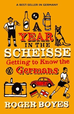 Ebook A Year in the Scheisse: Getting to Know the Germans by Roger Boyes read!
