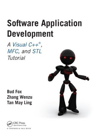 Software Application Development: A Visual C++, MFC, and STL Tutorial (Chapman & Hall/CRC Computer & Information Science Series)