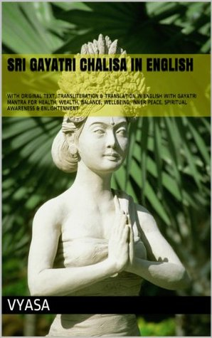 Sri Gayatri Chalisa In English With Original Text, Transliteration & Translation In English With Gayatri Mantra For Health, Wealth, Balance, Wellbeing, Inner Peace, Spiritual Awareness & Enlightenment