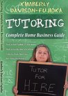 Tutoring: Complete Guide to a Successful Home Business