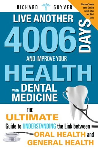 Live Another 4006 Days And Improve Your Health With Dental Medicine. The Ultimate Guide To Understanding The Link Between Oral Health And General Health