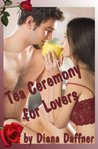 Tea Ceremony for Lovers (Ceremonies for Love)