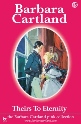 Theirs To Eternity by Barbara Cartland