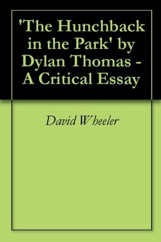 'The Hunchback in the Park' by Dylan Thomas - A Critical Essay