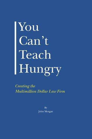 you-can-t-teach-hungry-creating-the-multimillion-dollar-law-firm