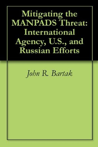Mitigating the MANPADS Threat: International Agency, U.S., and Russian Efforts