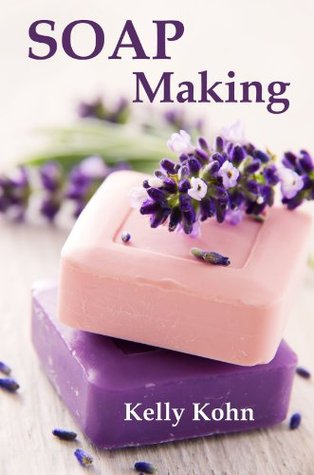 Soap Making: A Quick Soap Making Book, Including Homemade Soap Recipes, Soap Making Supplies, Lye, Process and More!