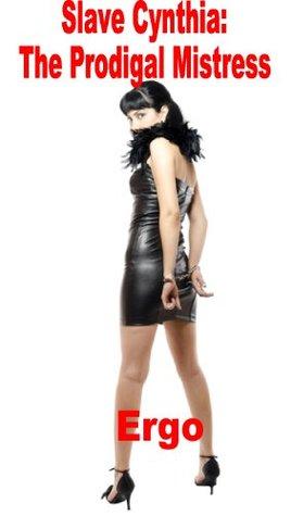 Slave Cynthia: The Prodigal Mistress
