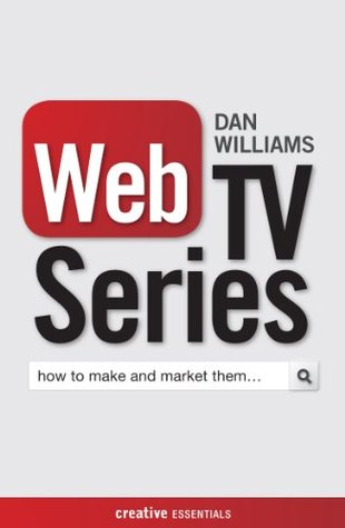 Web TV Series: How to Make and Market Them...
