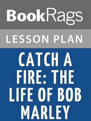 Catch a Fire: The Life of Bob Marley by Timothy White Lesson Plans
