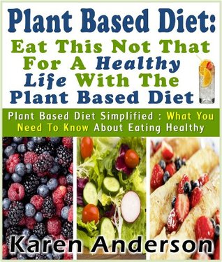 plant-based-diet-eat-this-not-that-for-a-healthy-life-with-the-plant-based-diet-plant-based-diet-simplified-what-you-need-to-know-about-eating-healthy