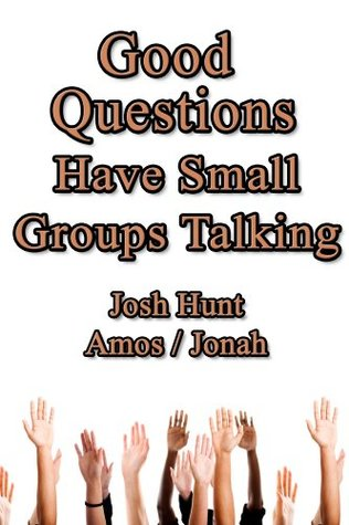 Good Questions Have Small Groups Talking -- Amos and Jonah
