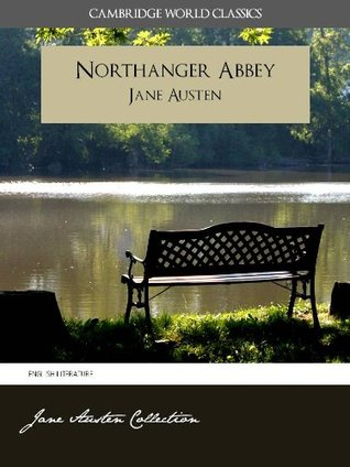 NORTHANGER ABBEY and A MEMOIR OF JANE AUSTEN (Cambridge World Classics) Complete Novel by Jane Austen and Biography by James Edward Austen (Leigh) (Annotated) (Complete Works of Jane Austen)