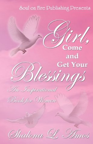 Girl, Come And Get Your Blessings: An Inspirational Book For Women