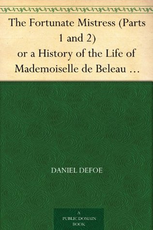 The Fortunate Mistress; or, a History of the Life of Mademoiselle de Beleau Known by the Name of the Lady Roxana