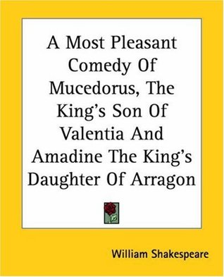 A Most Pleasant Comedy of Mucedorus the Kings Sonne of Valentia, and Amadine the Kings Daughter of Arragon (1610)