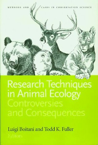 Research Techniques in Animal Ecology: Controversies and Consequences