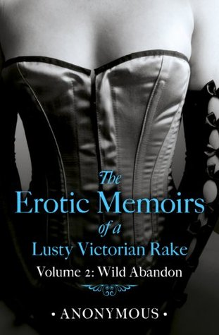 The Erotic Memoirs of a Lusty Victorian Rake: Volume 2: Wild Abandon