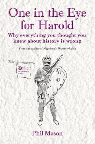 One in the Eye for Harold: Why everything you thought you knew about history is wrong