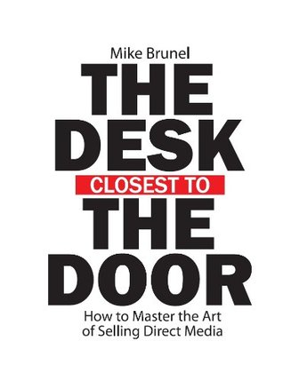 The Desk Closest To The Door - How To Master The Art of Selling Direct Media