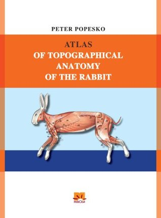 ATLAS OF TOPOGRAPHICAL ANATOMY OF THE RABBIT by Peter Popesko