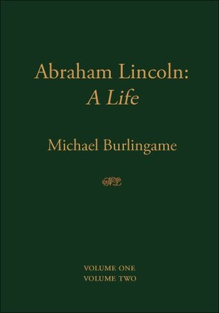 Abraham Lincoln A Life By Michael Burlingame
