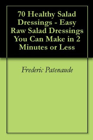 70 Healthy Salad Dressings - Easy Raw Salad Dressings You Can Make in 2 Minutes or Less