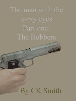 The Man With The X Ray Eyes Part One: The Robbers