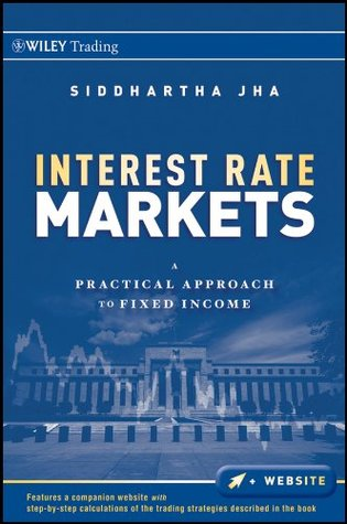 Interest Rate Markets: A Practical Approach to Fixed Income (Wiley Trading Book 501)