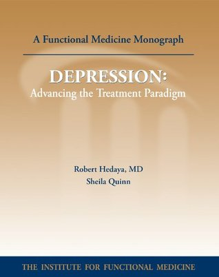 DEPRESSION: Advancing the Treatment Paradigm (Functional Medicine Monograph Series)