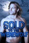 Sold To The Werewolf by Rose Black
