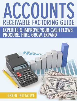 Accounts Receivable Factoring Guide - Definition, Best Companies, Cost Guidance. Expedite Your Business Cash Flows Today