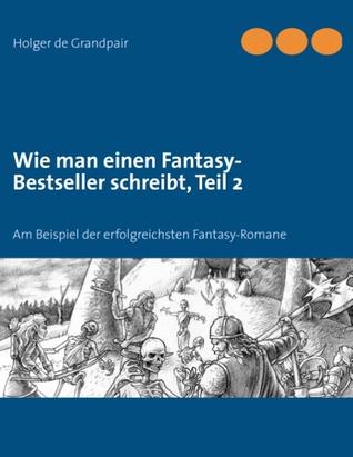 Wie man einen Fantasy-Bestseller schreibt, Teil 2: Am Beispiel der erfolgreichsten Fantasy-Romane