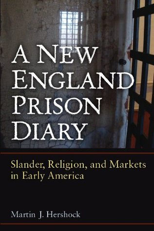 New England Prison Diary:Slander, Religion, and Markets in Early America