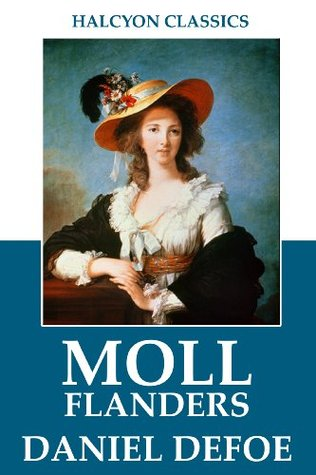 Moll Flanders and Other Works by Daniel Defoe (Unexpurgated Edition)