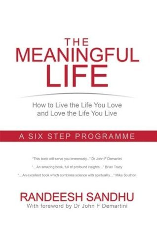 The Meaningful Life: How to Live the Life You Love and Love the Life You Live