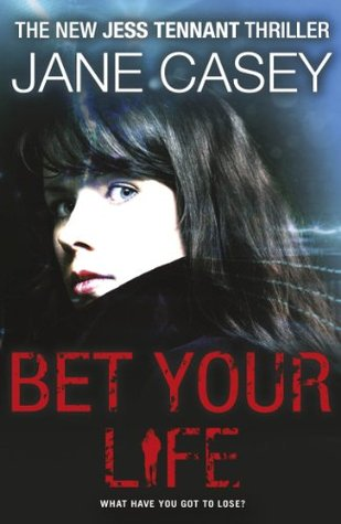 Bet Your Life by Jane Casey