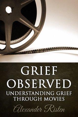 Grief Observed - Understanding Grief Through Movies