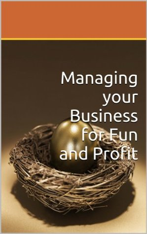 Managing your Business for Fun and Profit